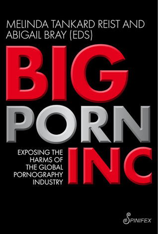 Big Porn Inc: Exposing the Harms of the Global Porn Industry Book Cover