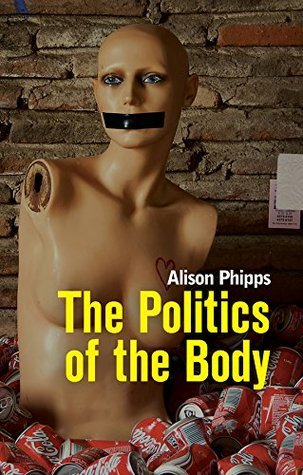 The Politics of the Body: Gender in a Neoliberal and Neoconservative Age Book Cover