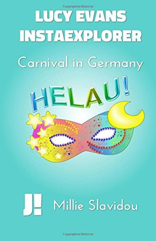 Carnival in Germany: Volume 3 (Lucy Evans, InstaExplorer ) Book Cover
